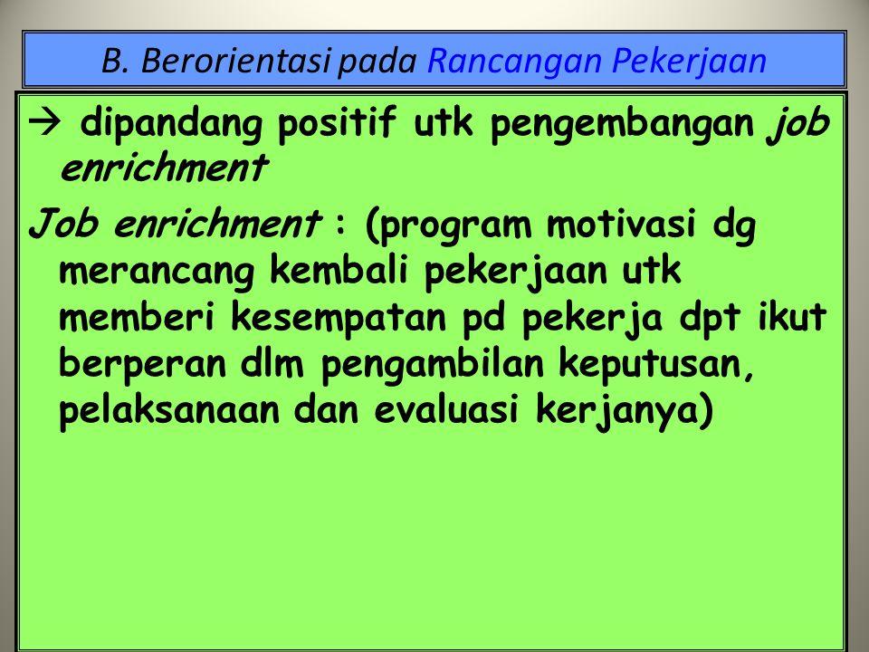 B. Berorientasi pada Rancangan Pekerjaan Hygiene : elemen yang berkaitan dg pekerjaan, jika tidak ada akan menyebabkan ketidakpuasan. Mis ; kebijakan