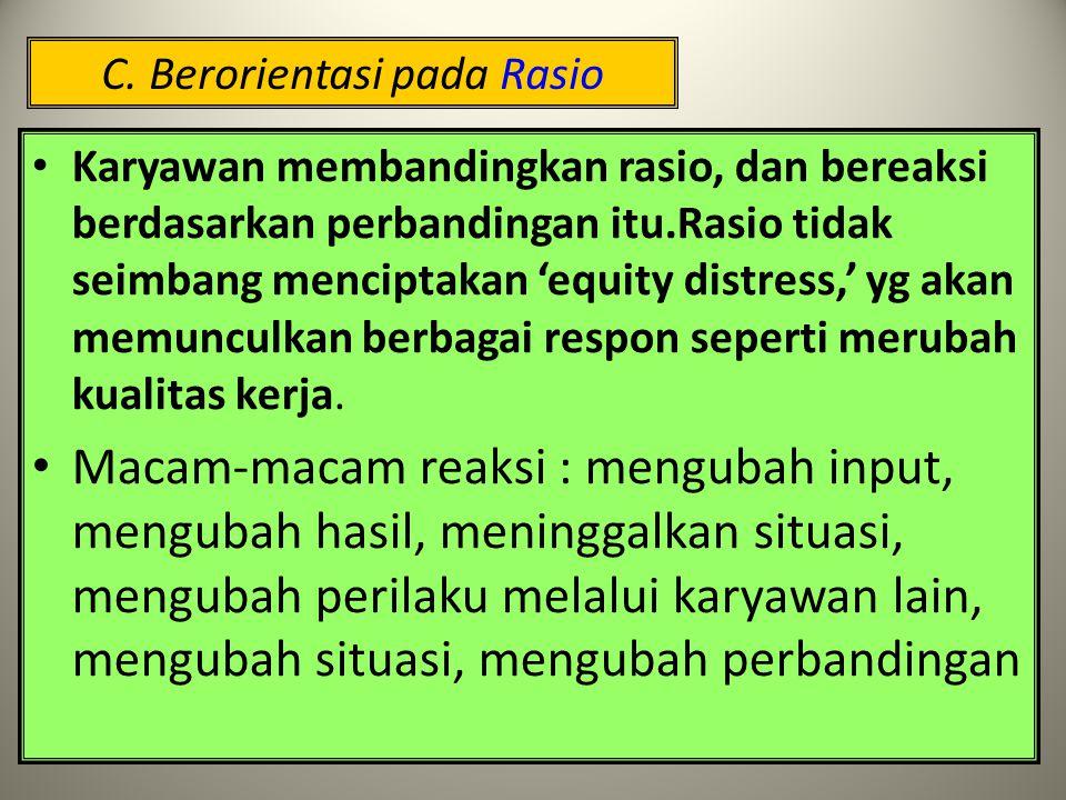 C. Berorientasi pada Rasio-siop TEORI EQUITY  ADAM (berkaitan dengan keadilan distributif, yaitu ketika sumber daya didistribusikan sesuai dg kemampu