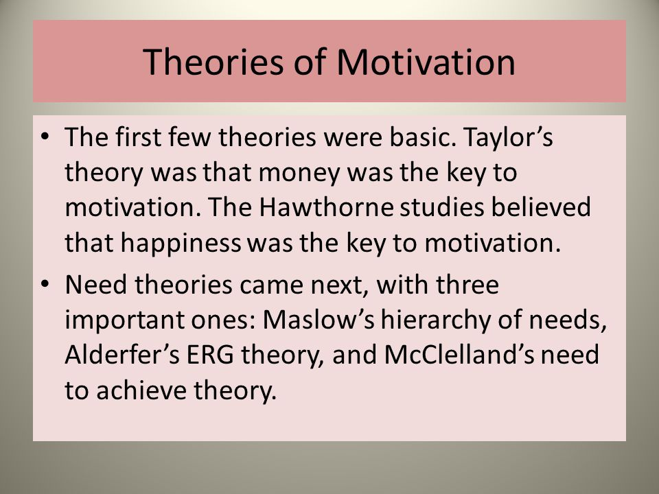 Theories of Motivation The first few theories were basic.