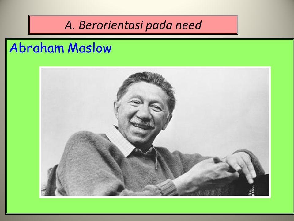 A. Berorientasi pada need Abraham Maslow