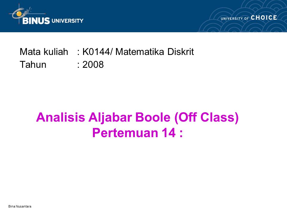Bina Nusantara Example 2: Boolean Analysis A'A' AB A'+ABCD ABCD CD
