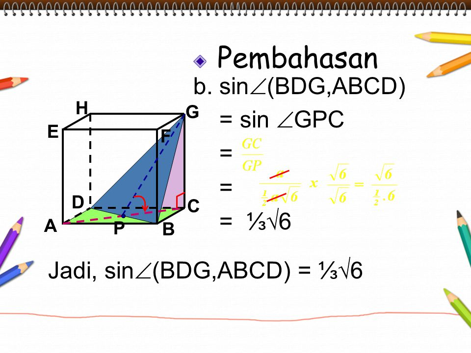 Pembahasan b. sin  (BDG,ABCD) = sin  GPC = = = ⅓√6 A B C DH E F G Jadi, sin  (BDG,ABCD) = ⅓√6 P