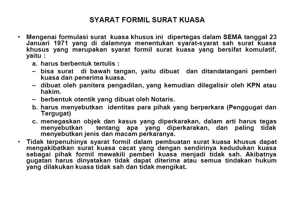SYARAT FORMIL SURAT KUASA Mengenai formulasi surat kuasa khusus ini dipertegas dalam SEMA tanggal 23 Januari 1971 yang di dalamnya menentukan syarat-s