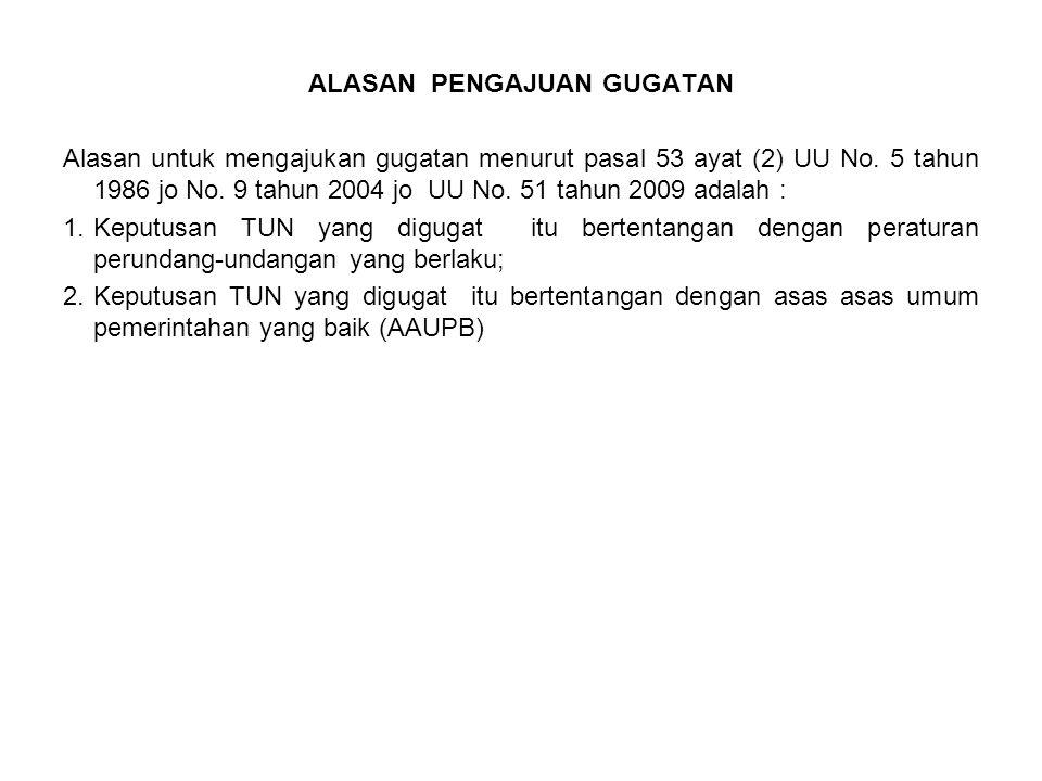ALASAN PENGAJUAN GUGATAN Alasan untuk mengajukan gugatan menurut pasal 53 ayat (2) UU No. 5 tahun 1986 jo No. 9 tahun 2004 jo UU No. 51 tahun 2009 ada