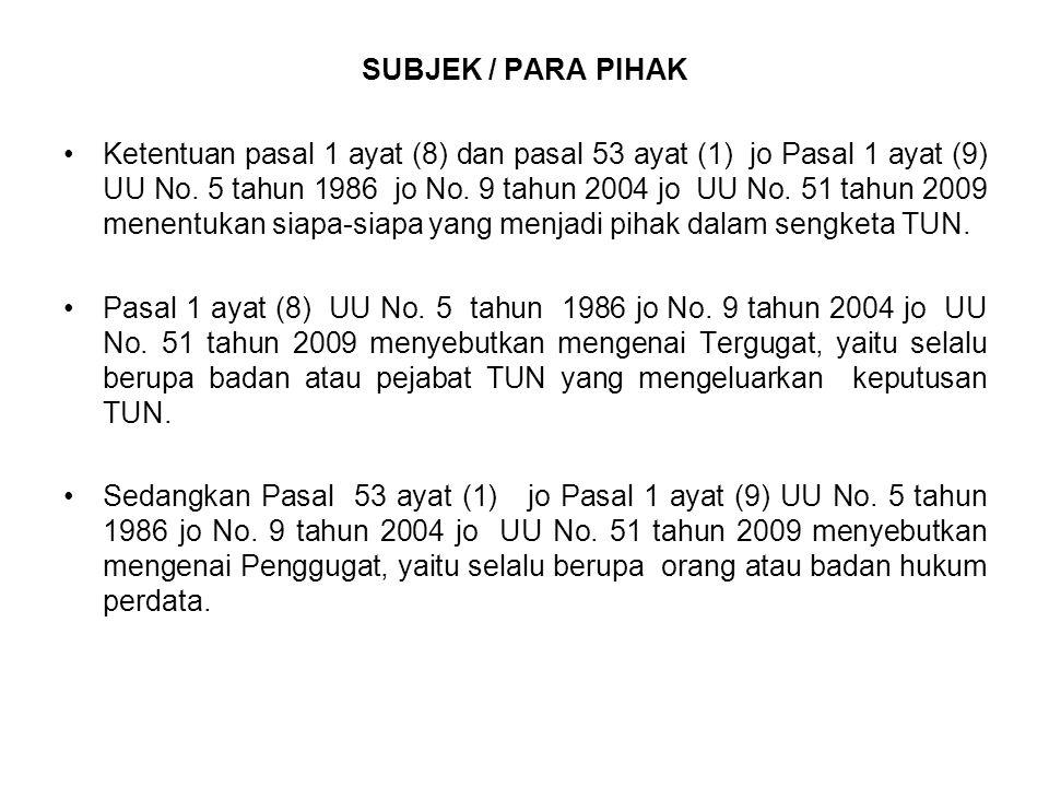SUBJEK / PARA PIHAK Ketentuan pasal 1 ayat (8) dan pasal 53 ayat (1) jo Pasal 1 ayat (9) UU No. 5 tahun 1986 jo No. 9 tahun 2004 jo UU No. 51 tahun 20