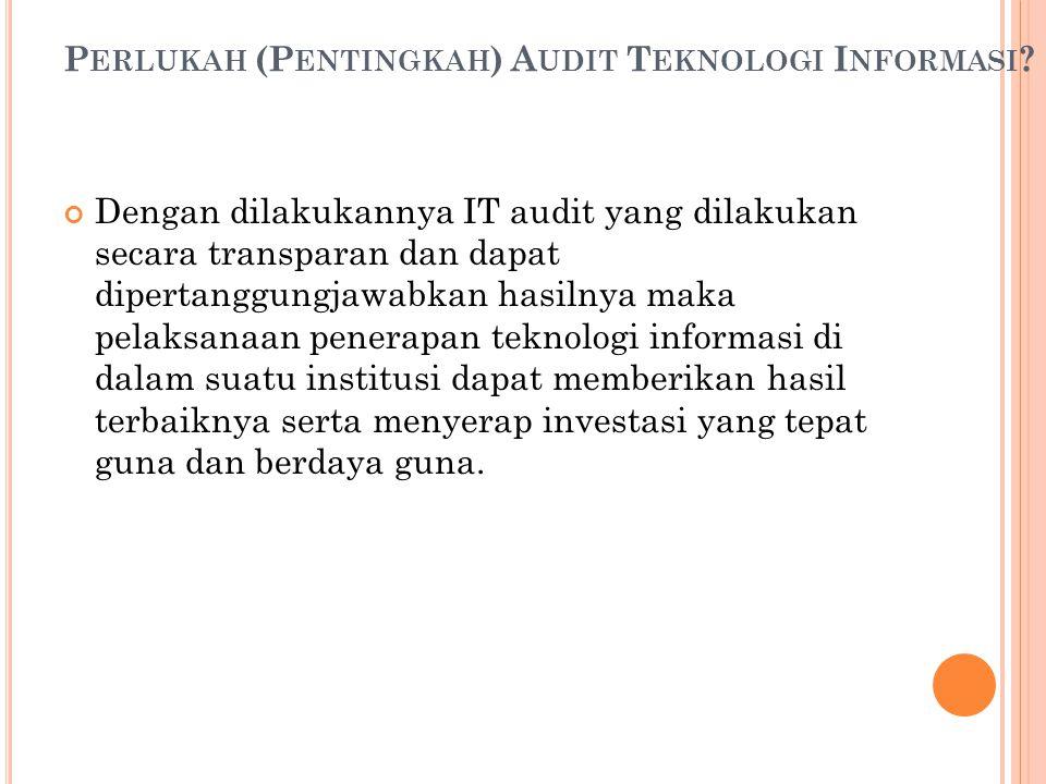 Dengan dilakukannya IT audit yang dilakukan secara transparan dan dapat dipertanggungjawabkan hasilnya maka pelaksanaan penerapan teknologi informasi
