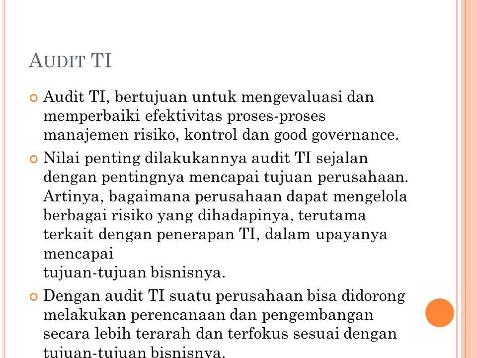 A UDIT TI Audit TI, bertujuan untuk mengevaluasi dan memperbaiki efektivitas proses-proses manajemen risiko, kontrol dan good governance. Nilai pentin