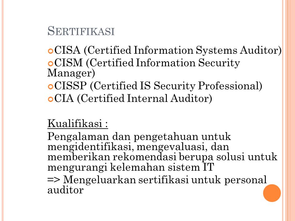S ERTIFIKASI CISA (Certified Information Systems Auditor) CISM (Certified Information Security Manager) CISSP (Certified IS Security Professional) CIA
