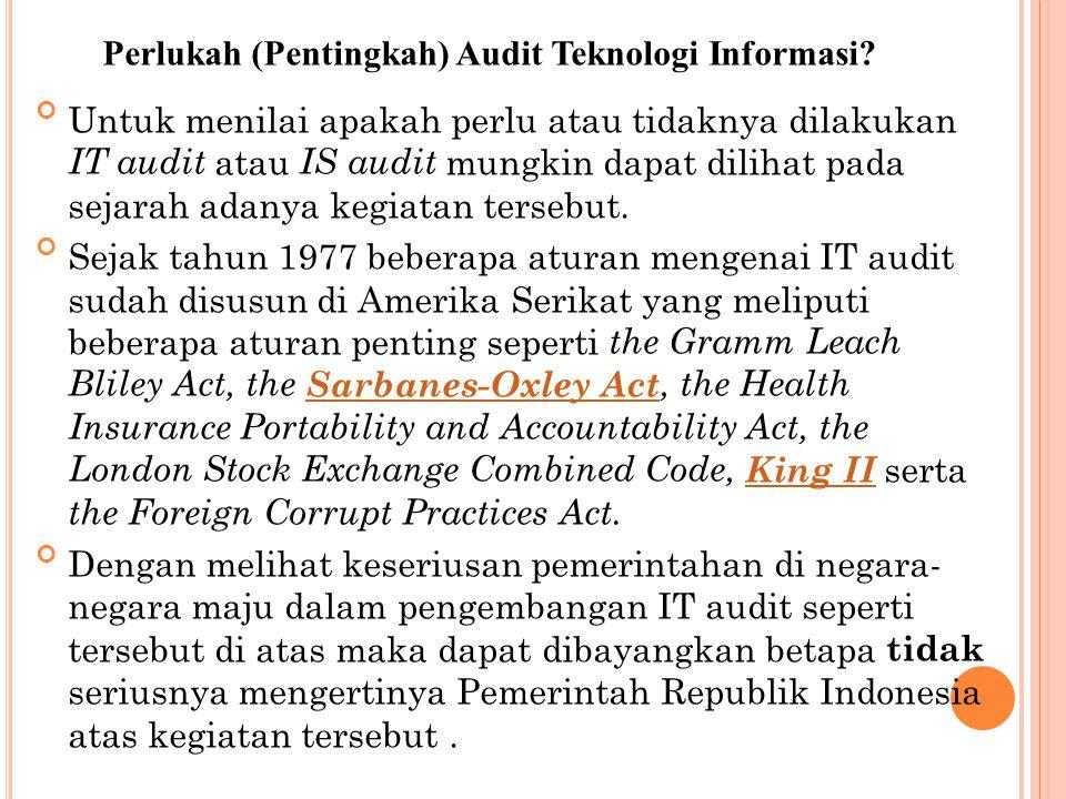 Padahal sudah 30 tahun sejak negara-negara maju tersebut menetapkan aturan kewajiban IT audit di lembaga- lembaganya IT audit merupakan hal yang sangat penting dalam implementasi sebuah sistem informasi bagi organisasi yang mengembangkannya.
