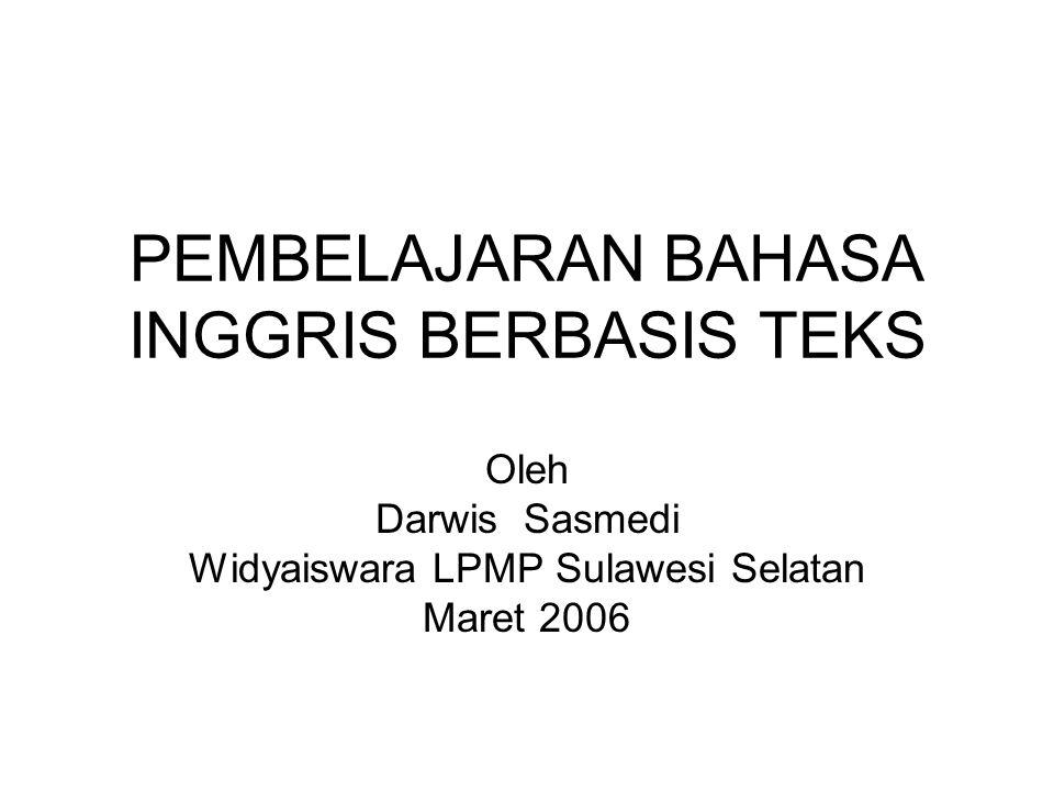 PEMBELAJARAN BAHASA INGGRIS BERBASIS TEKS Oleh Darwis Sasmedi Widyaiswara LPMP Sulawesi Selatan Maret 2006