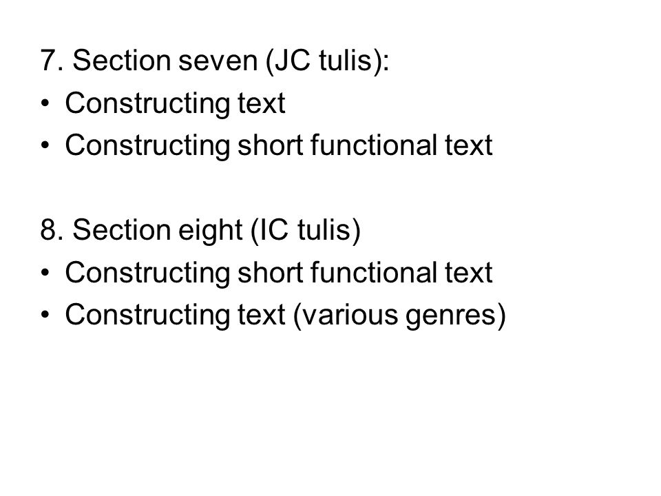 7. Section seven (JC tulis): Constructing text Constructing short functional text 8. Section eight (IC tulis) Constructing short functional text Const