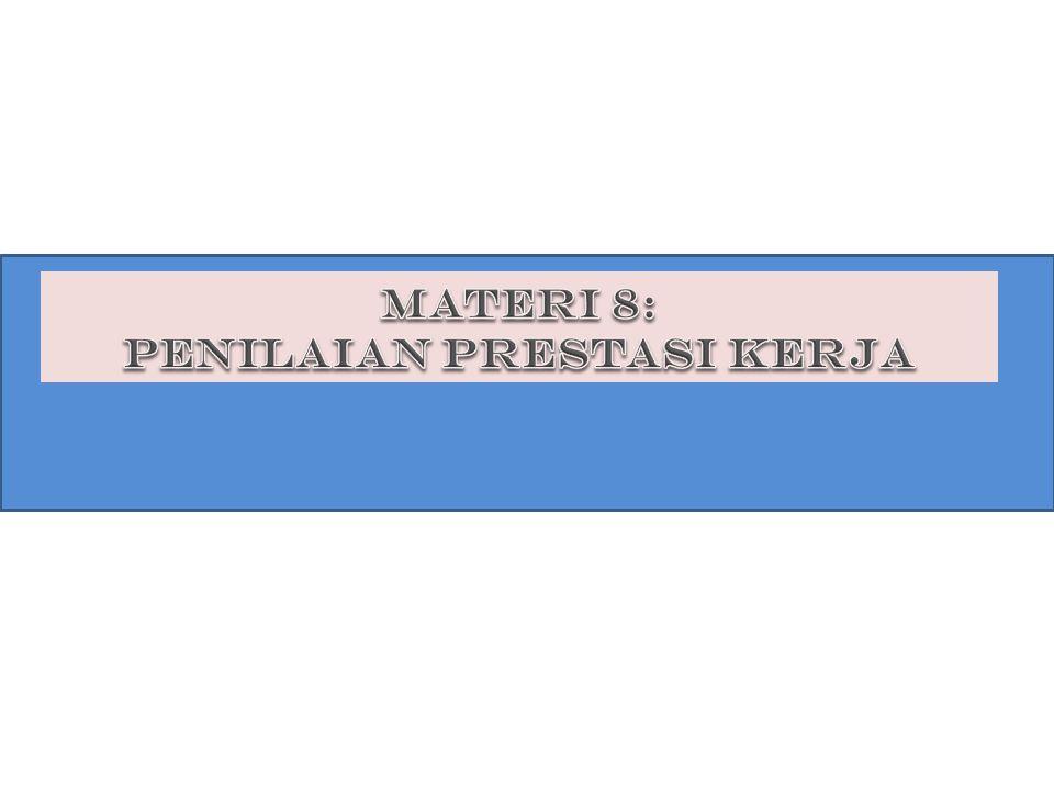Materi 8 PENILAIAN PRESTASI KERJA (PERFORMANCE APPRAISAL) ADALAH PROSES MELALUI MANA ORGANISASI2 MENGEVALUASI ATAU MENILAI PRESTASI KERJA KARYAWAN.