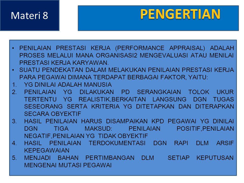 Materi 8 1.MENDORONG PENINGKATAN PRESTASI KERJA 2.SEBAGAI BAHAN PENGAMBILAN KEPUTUSAN DLM PEMBERIAN IMBALAN 3.UNTUK KEPENTINGAN MUTASI PEGAWAI 4.KEBUTUHAN2 LATIHAN DAN PENGEMBANGAN 5.MEMBANTU PARA PEGAWAI MENENTUKAN RENCANA KARIERNYA 6.PENYIMPANGAN2 PROSES STAFFING 7.KETIDAK AKURATAN INFORMASIONAL 8.KESALAHAN2 DESAIN PEKERJAAN 9.KESEMPATAN KERJA YG ADIL 10.TANTANGAN2 EKSTERNAL