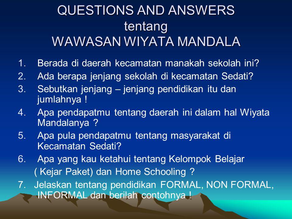 QUESTIONS AND ANSWERS tentang WAWASAN WIYATA MANDALA 1.Berada di daerah kecamatan manakah sekolah ini? 2.Ada berapa jenjang sekolah di kecamatan Sedat