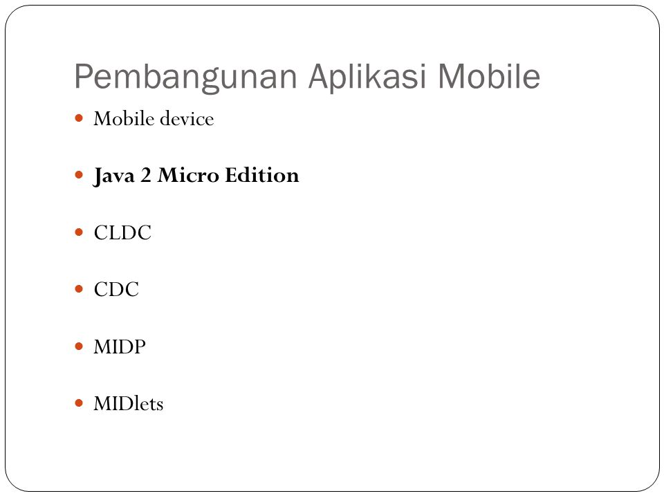 Pembangunan Aplikasi Mobile Mobile device Java 2 Micro Edition CLDC CDC MIDP MIDlets