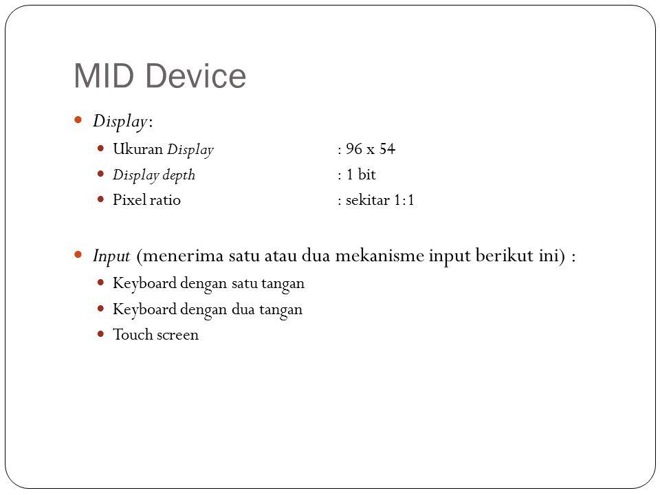 MID Device Display: Ukuran Display : 96 x 54 Display depth: 1 bit Pixel ratio: sekitar 1:1 Input (menerima satu atau dua mekanisme input berikut ini) : Keyboard dengan satu tangan Keyboard dengan dua tangan Touch screen
