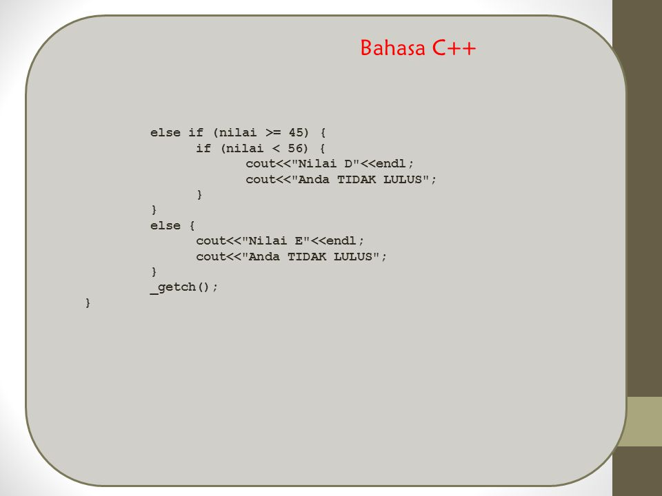 else if (nilai >= 45) { if (nilai < 56) { cout<<