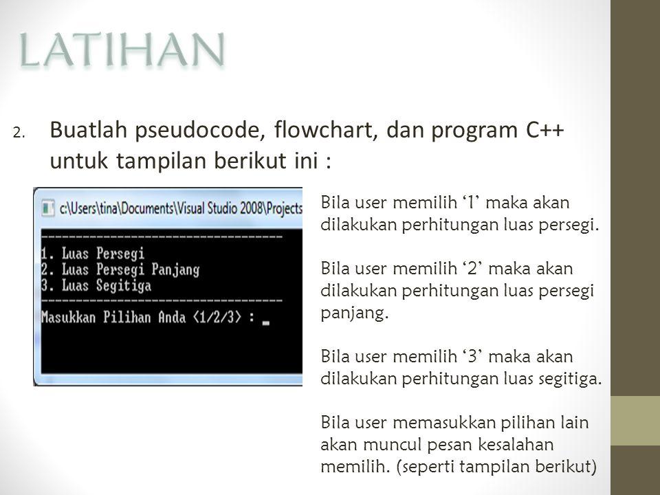 2. Buatlah pseudocode, flowchart, dan program C++ untuk tampilan berikut ini : Bila user memilih '1' maka akan dilakukan perhitungan luas persegi. Bil