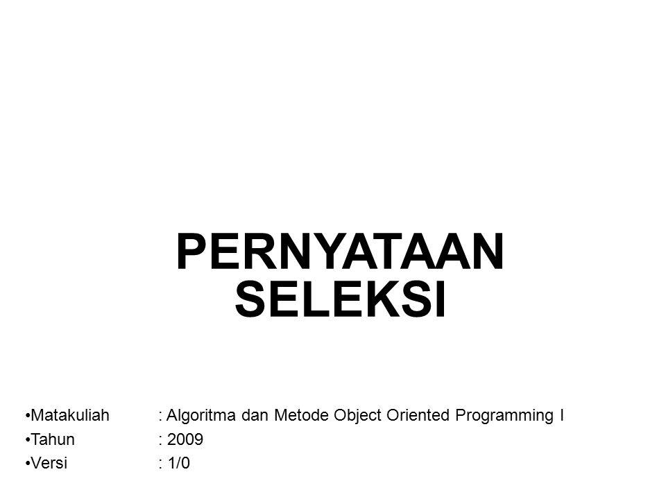 PERNYATAAN SELEKSI Matakuliah: Algoritma dan Metode Object Oriented Programming I Tahun: 2009 Versi: 1/0