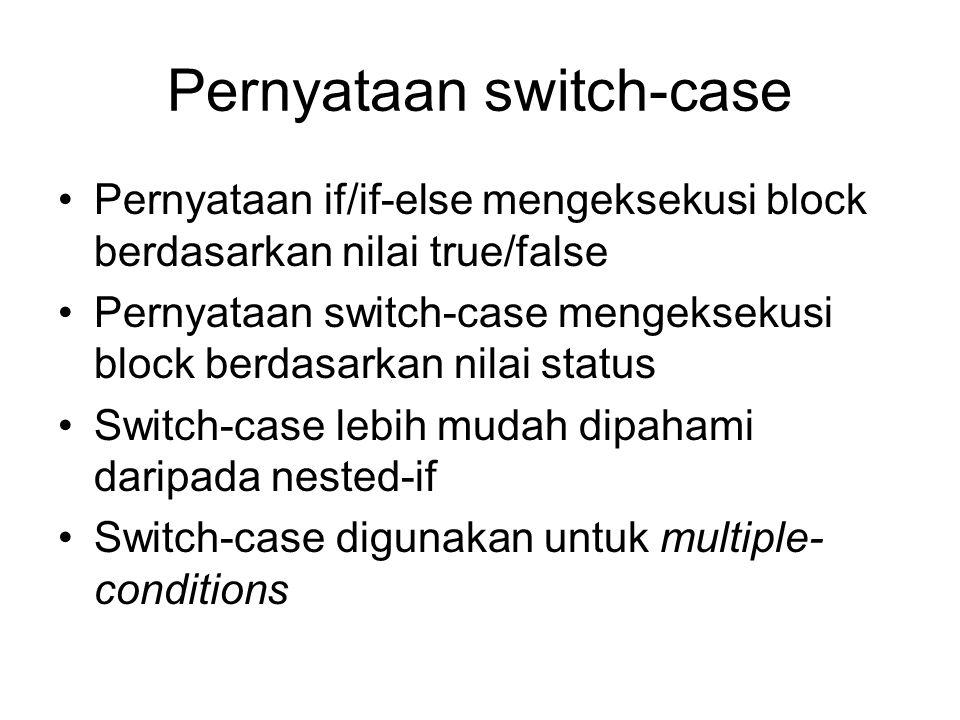 Pernyataan switch-case Pernyataan if/if-else mengeksekusi block berdasarkan nilai true/false Pernyataan switch-case mengeksekusi block berdasarkan nil