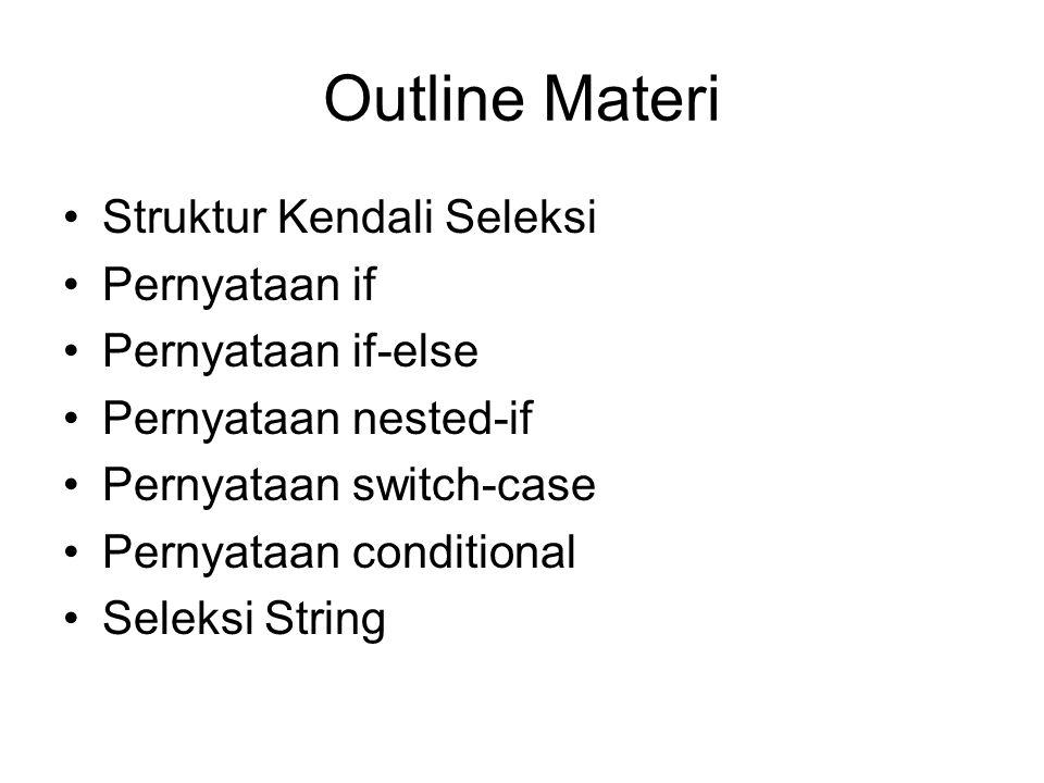 Outline Materi Struktur Kendali Seleksi Pernyataan if Pernyataan if-else Pernyataan nested-if Pernyataan switch-case Pernyataan conditional Seleksi St