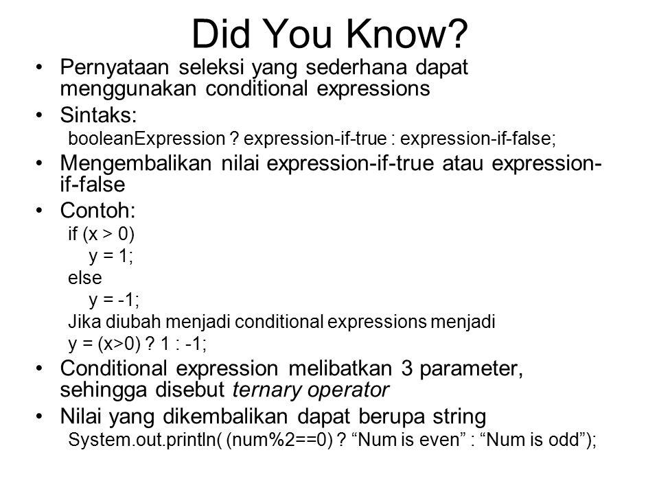 Did You Know? Pernyataan seleksi yang sederhana dapat menggunakan conditional expressions Sintaks: booleanExpression ? expression-if-true : expression