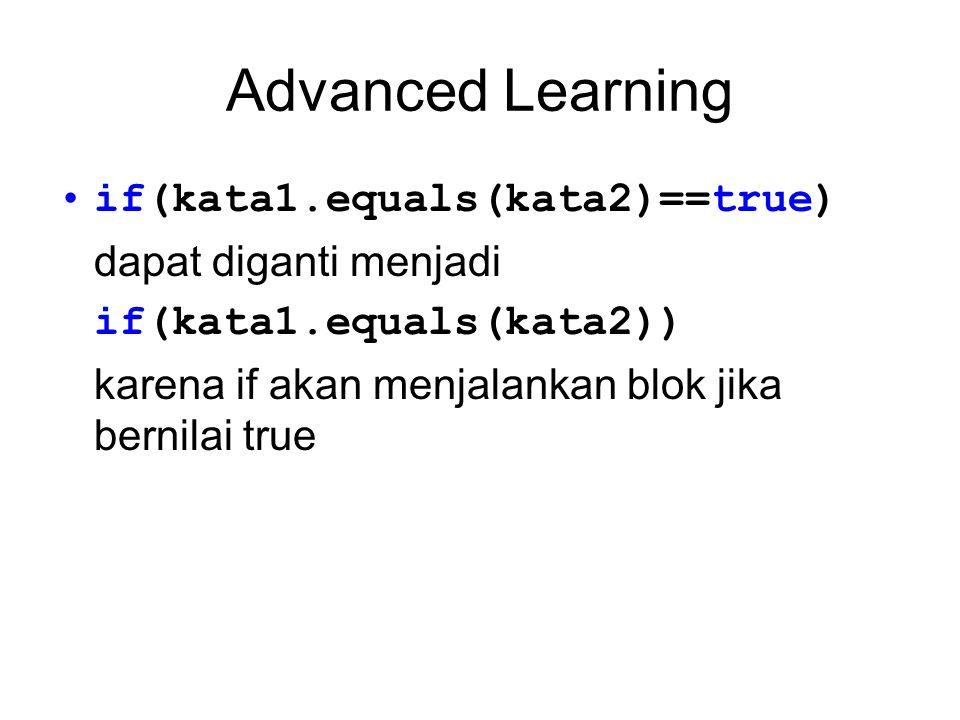 if(kata1.equals(kata2)==true) dapat diganti menjadi if(kata1.equals(kata2)) karena if akan menjalankan blok jika bernilai true
