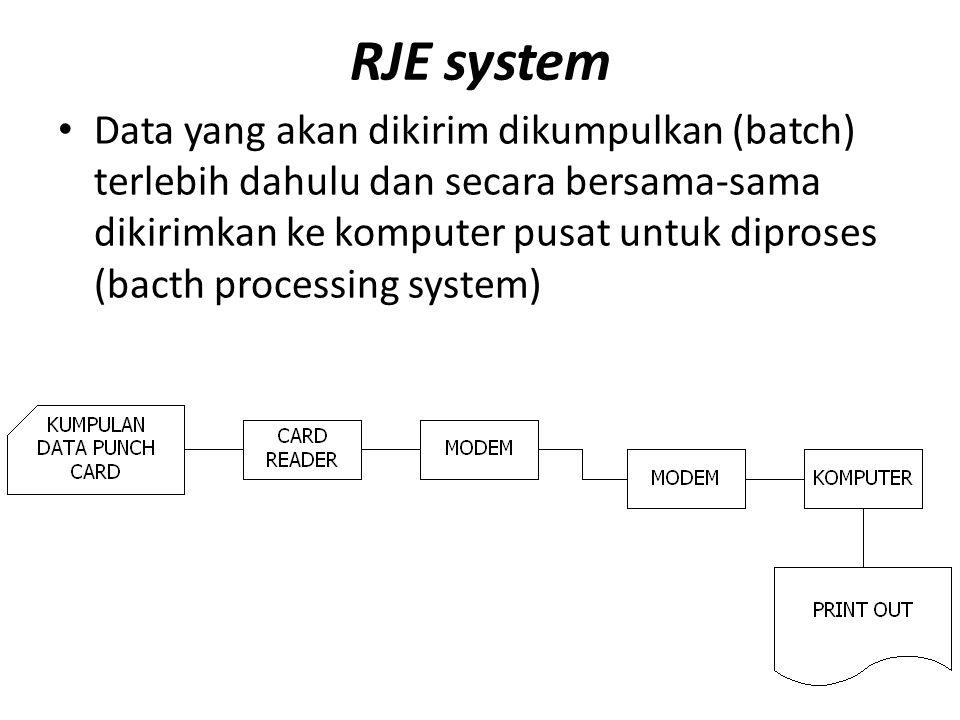 RJE system Data yang akan dikirim dikumpulkan (batch) terlebih dahulu dan secara bersama-sama dikirimkan ke komputer pusat untuk diproses (bacth processing system)