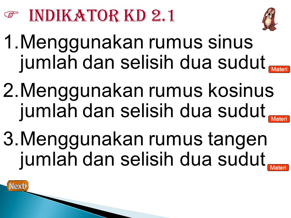  Indikator kd 2.1 1.Menggunakan rumus sinus jumlah dan selisih dua sudut 2.Menggunakan rumus kosinus jumlah dan selisih dua sudut 3.Menggunakan rumus
