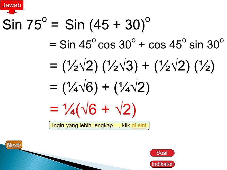 Jawab Rumus cos (  +  ) dan cos (  -  ) cos (  +  ) = cos  cos  - sin  sin  cos (  -  ) = cos  cos  + sin  sin  Contoh: Tanpa menggunakan tabel matematika atau kalkulator, tentukan nilai cos 15 o