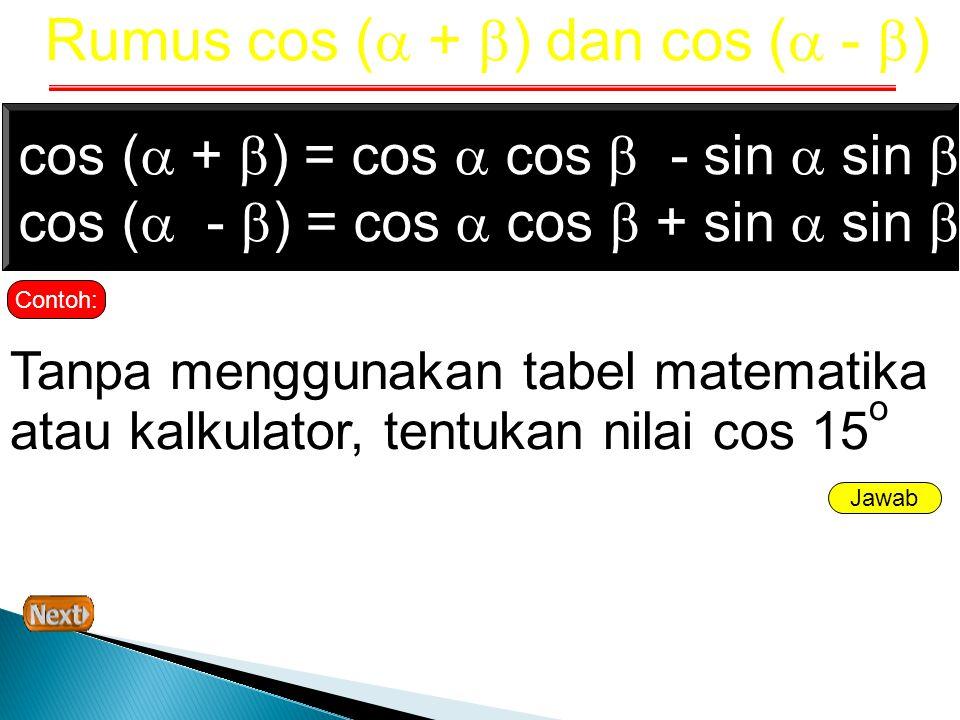 Rumus Sinus, Cosinus dan Tangen Sudut Ganda sin 2  = 2 sin  cos  cos 2  = cos 2  - sin 2  cos 2  = 1 - 2sin2  cos 2  = cos2  - 1 tan 2  = Contoh: