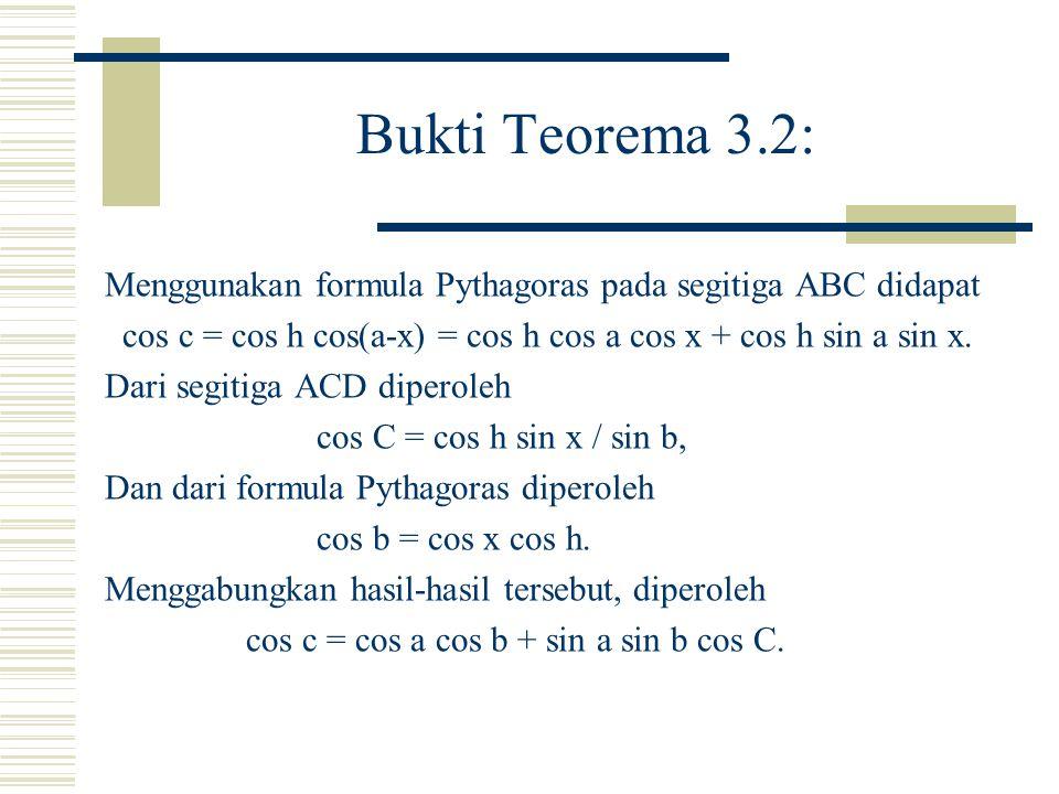 Formula cosinus untuk sisi (sferik) Teorema 3.2 Misalkan segitiga ABC terletak pada bola satuan dengan sisi-sisi a, b, c berturut-turut terletak di depan sudut-sudut A, B, C.