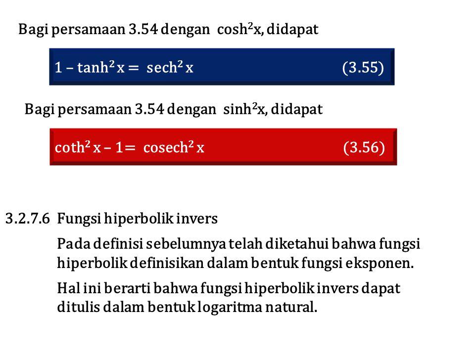 Bagi persamaan 3.54 dengan cosh 2 x, didapat 1 – tanh 2 x = sech 2 x (3.55) coth 2 x – 1= cosech 2 x (3.56) Bagi persamaan 3.54 dengan sinh 2 x, didap