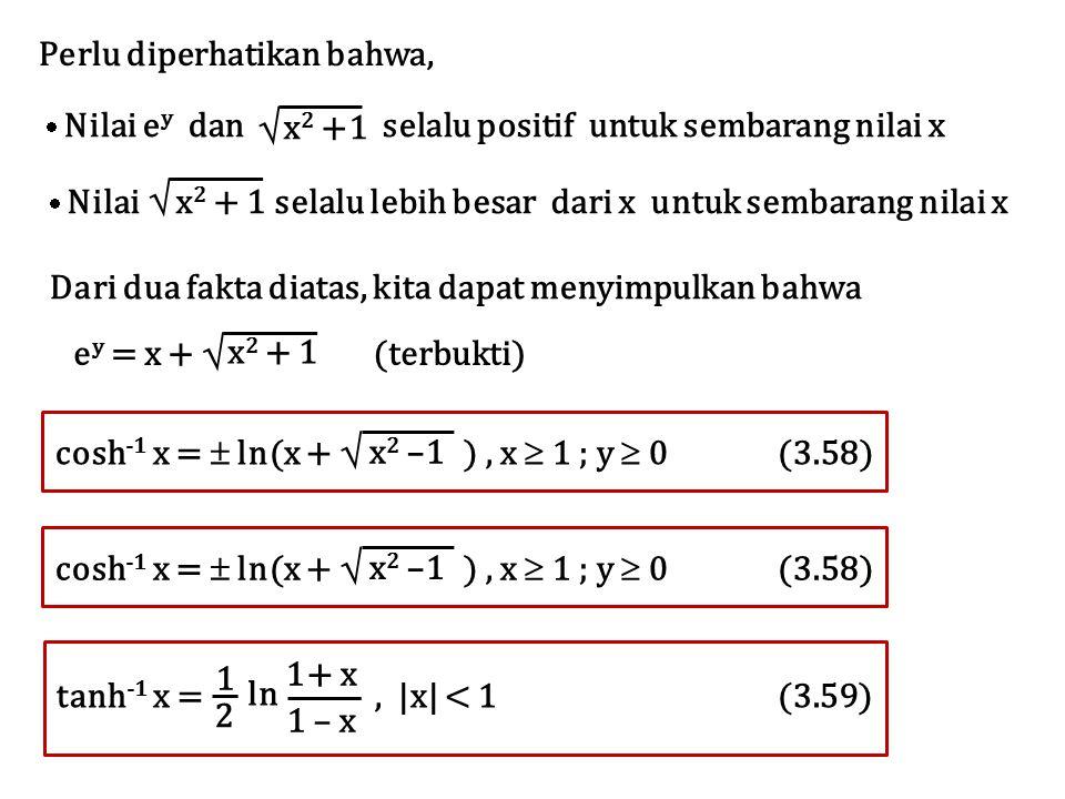 Perlu diperhatikan bahwa,  Nilai e y dan selalu positif untuk sembarang nilai x  x 2 +1  Nilai x 2 + 1 selalu lebih besar dari x untuk sembarang ni