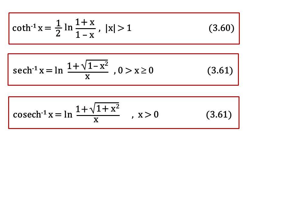 1+ x 1 – x 1 2 ln coth -1 x =,  x  > 1 (3.60) sech -1 x = ln, 0 > x  0 (3.61) 1– x 2  1+ x cosech -1 x = ln, x > 0 (3.61) 1+ x 2  1+ x