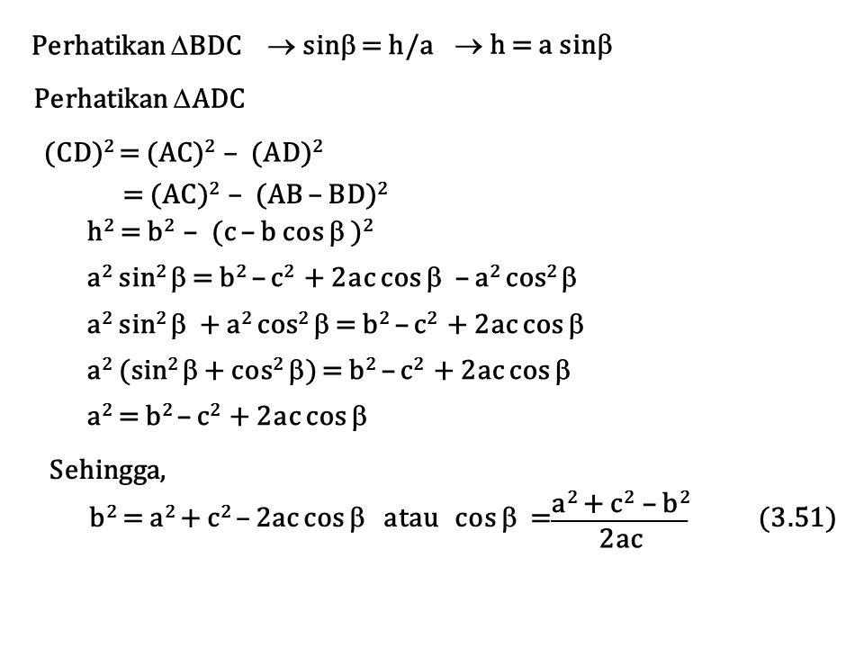 Perhatikan  BDC  sin  = h/a  h = a sin  Perhatikan  ADC = (AC) 2 – (AB – BD) 2 h 2 = b 2 – (c – b cos  ) 2 a 2 sin 2  = b 2 – c 2 + 2ac cos 