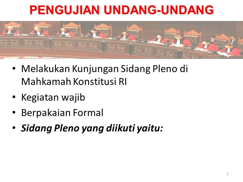PENGUJIAN UNDANG-UNDANG Sidang Pleno yang diikuti yaitu: Kelas Sesi 1 hari Senin, tanggal 27 Okt 2014, jam 14.00wib Kelas Sesi 2 hari Rabu, tanggal 22 Okt 2014, jam 14.00wib 3