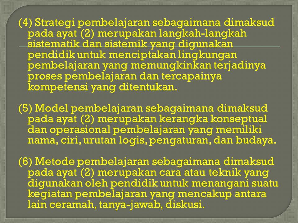 (4) Strategi pembelajaran sebagaimana dimaksud pada ayat (2) merupakan langkah-langkah sistematik dan sistemik yang digunakan pendidik untuk menciptak