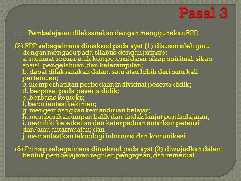 (1) Pembelajaran dilaksanakan dengan menggunakan RPP. (2) RPP sebagaimana dimaksud pada ayat (1) disusun oleh guru dengan mengacu pada silabus dengan