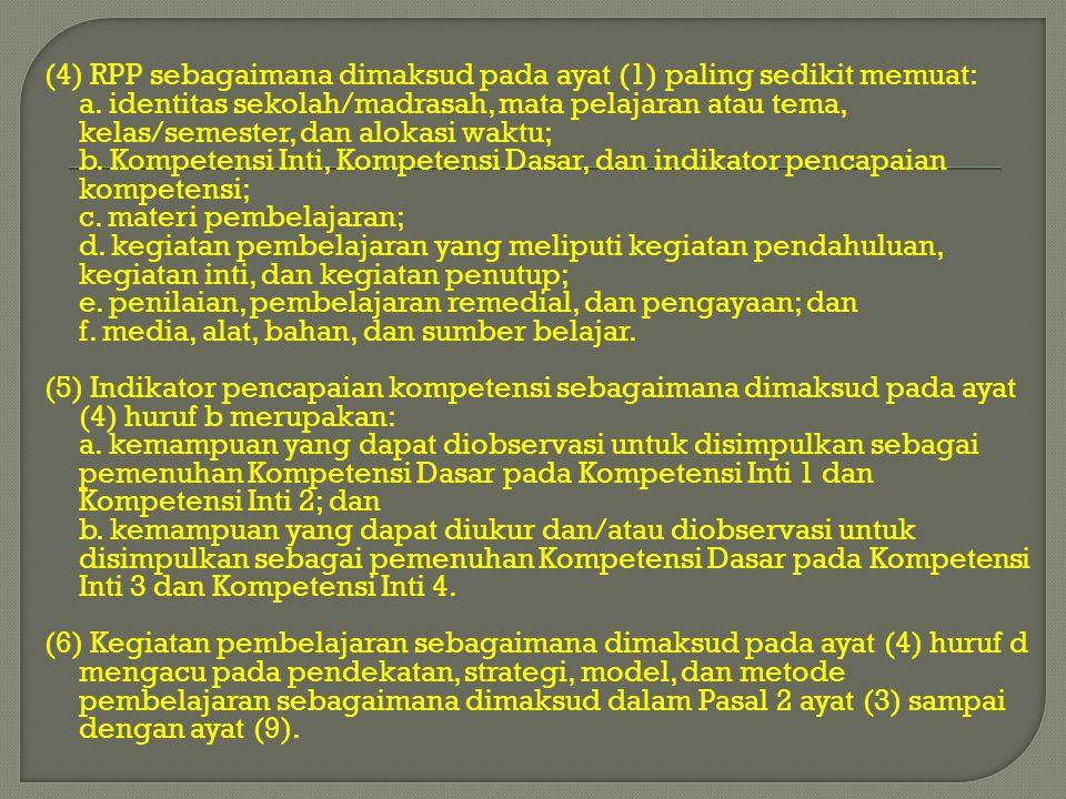 (4) RPP sebagaimana dimaksud pada ayat (1) paling sedikit memuat: a. identitas sekolah/madrasah, mata pelajaran atau tema, kelas/semester, dan alokasi