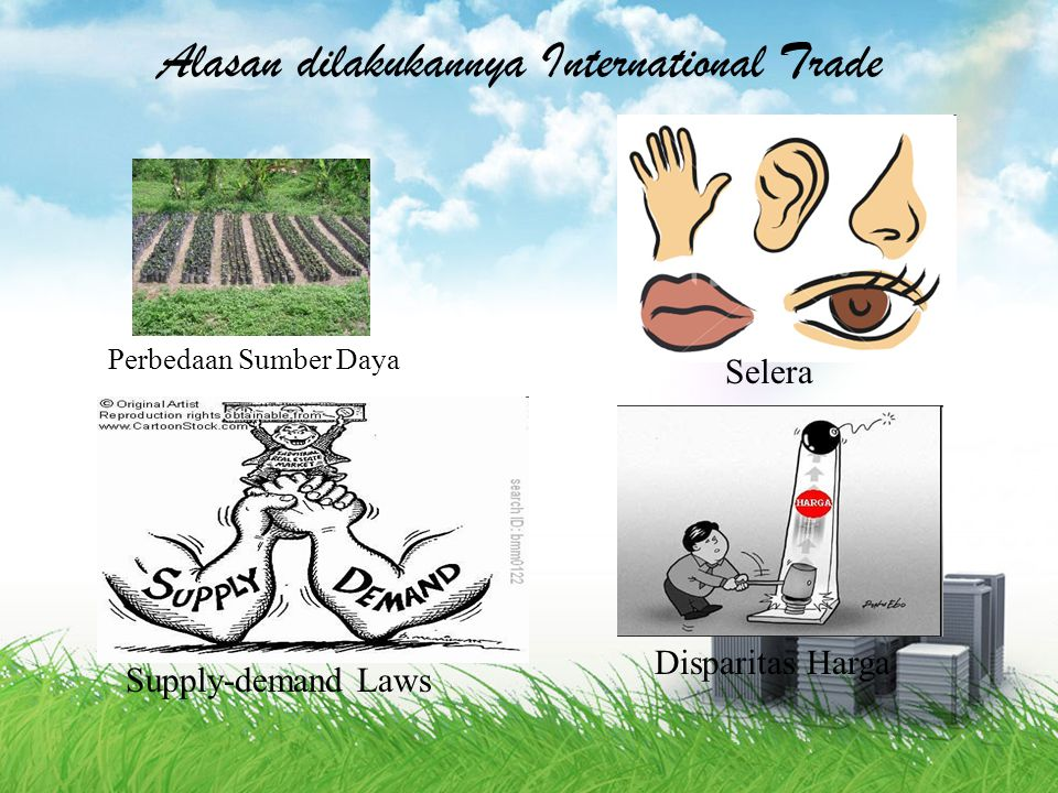 Alasan dilakukannya International Trade Disparitas Harga Supply-demand Laws Selera Perbedaan Sumber Daya