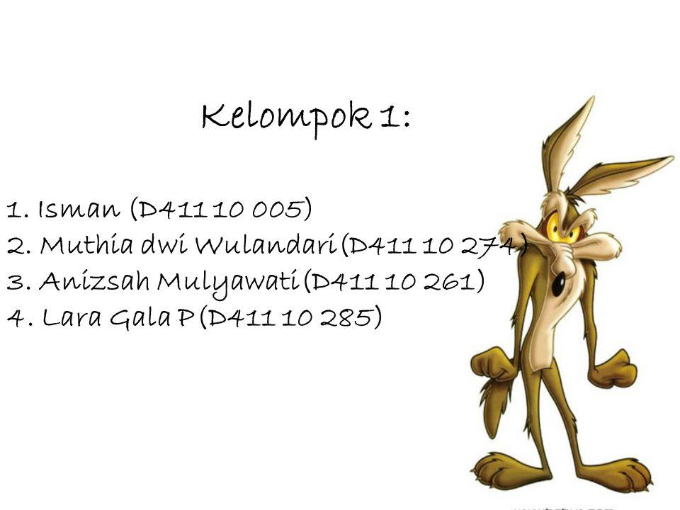 Kelompok 1: 1. Isman (D411 10 005) 2. Muthia dwi Wulandari(D411 10 274) 3.