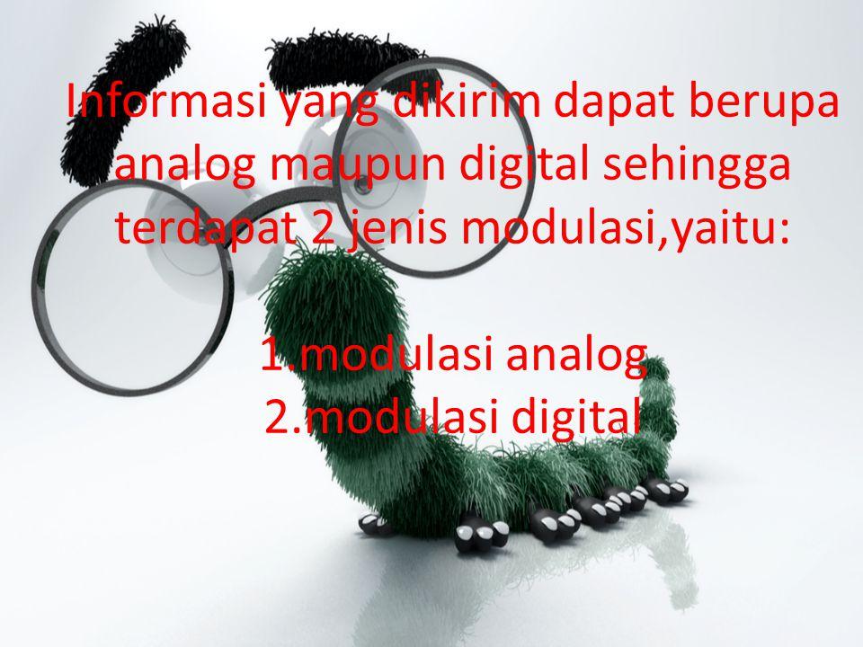 Modulasi analog,antara lain: 1.Amplitude Modulation(AM) 2.Frequency Modulation(FM) 3.Phase Modulation(PM )