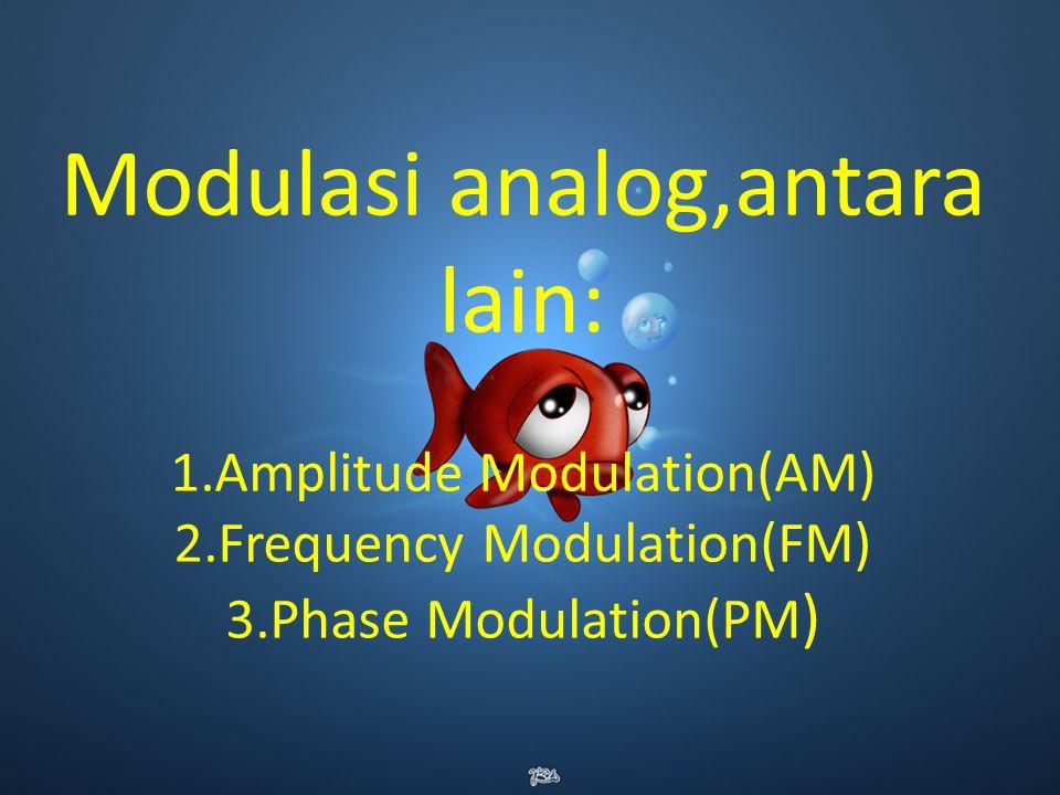 Modulasi digital,antara lain: 1.Amplitude Shift Keying(ASK) 2.Freqency Shift Keying(FSK) 3.Phase Shift Keying(PSK)