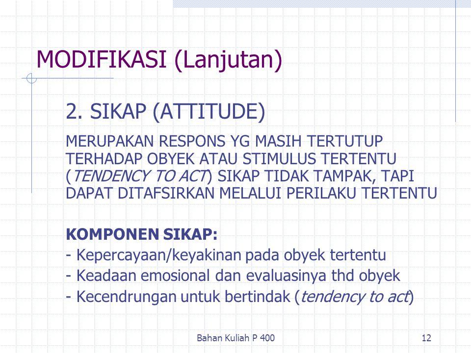 Bahan Kuliah P 40012 MODIFIKASI (Lanjutan) 2. SIKAP (ATTITUDE) MERUPAKAN RESPONS YG MASIH TERTUTUP TERHADAP OBYEK ATAU STIMULUS TERTENTU (TENDENCY TO