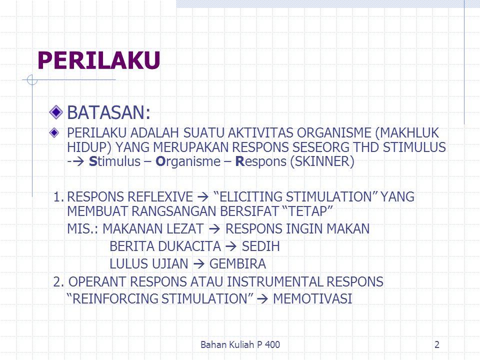 Bahan Kuliah P 4002 PERILAKU BATASAN: PERILAKU ADALAH SUATU AKTIVITAS ORGANISME (MAKHLUK HIDUP) YANG MERUPAKAN RESPONS SESEORG THD STIMULUS -  Stimul
