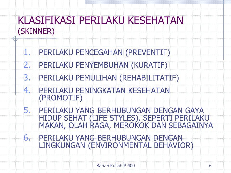 Bahan Kuliah P 4006 KLASIFIKASI PERILAKU KESEHATAN (SKINNER) 1. PERILAKU PENCEGAHAN (PREVENTIF) 2. PERILAKU PENYEMBUHAN (KURATIF) 3. PERILAKU PEMULIHA