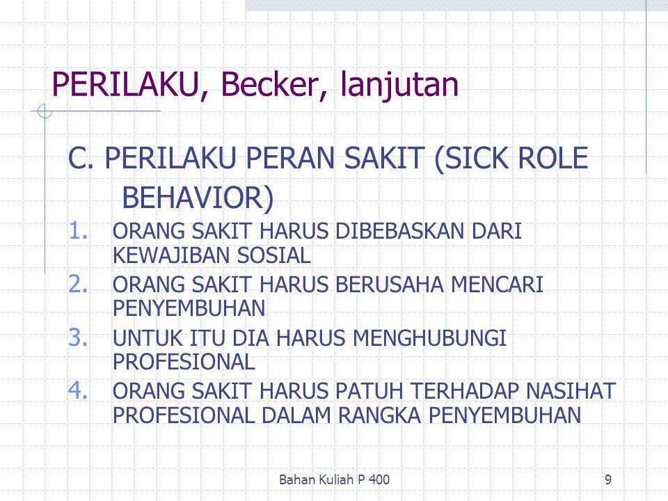 Bahan Kuliah P 4009 PERILAKU, Becker, lanjutan C. PERILAKU PERAN SAKIT (SICK ROLE BEHAVIOR) 1. ORANG SAKIT HARUS DIBEBASKAN DARI KEWAJIBAN SOSIAL 2. O