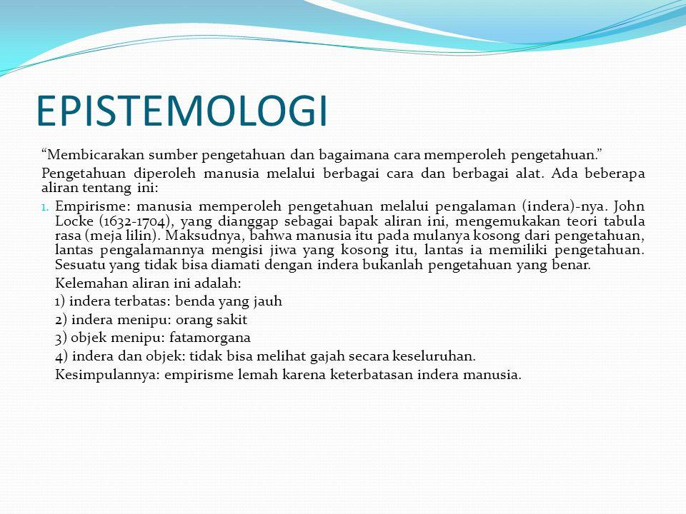 """EPISTEMOLOGI """"Membicarakan sumber pengetahuan dan bagaimana cara memperoleh pengetahuan."""" Pengetahuan diperoleh manusia melalui berbagai cara dan berb"""