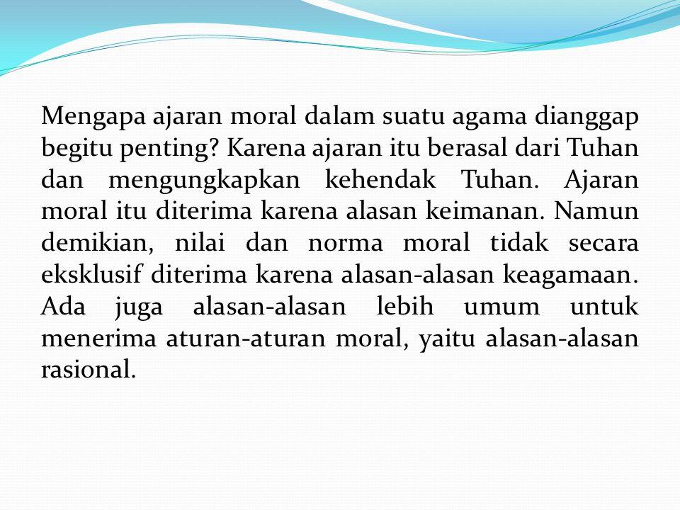 Mengapa ajaran moral dalam suatu agama dianggap begitu penting? Karena ajaran itu berasal dari Tuhan dan mengungkapkan kehendak Tuhan. Ajaran moral it